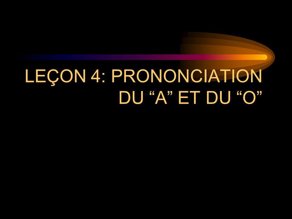 LEÇON 4: PRONONCIATION DU A ET DU O