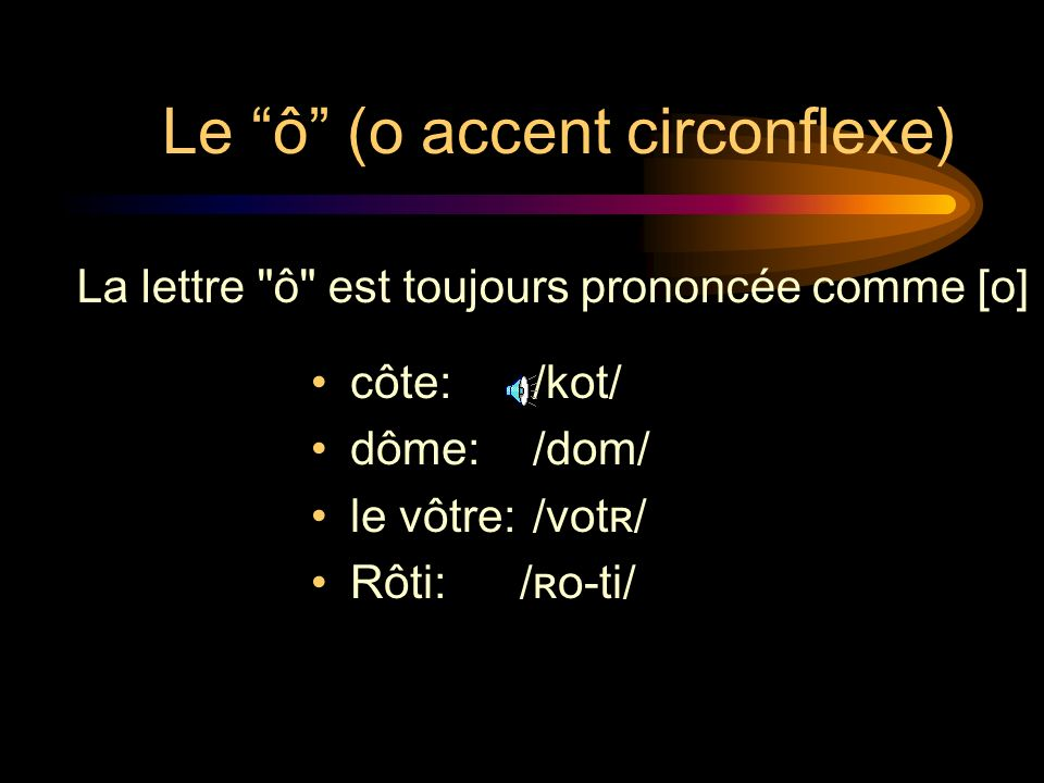 Le ô (o accent circonflexe)
