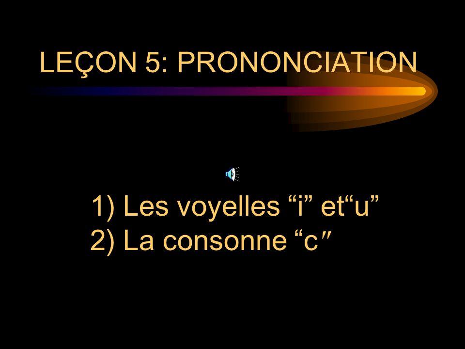 LEÇON 5: PRONONCIATION Les voyelles i et u La consonne c