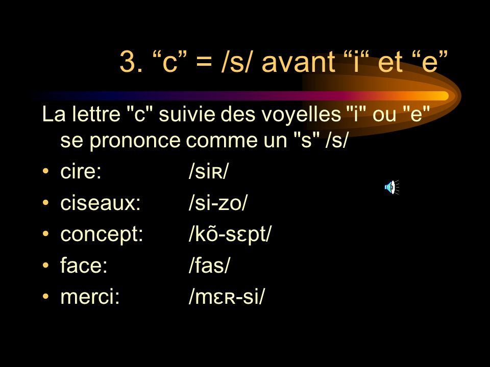 3. c = /s/ avant i et e