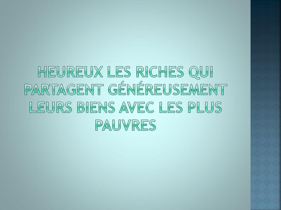 Heureux les riches qui partagent généreusement leurs biens avec les plus pauvres