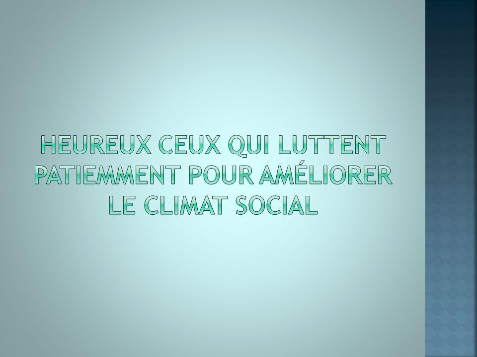 Heureux ceux qui luttent patiemment pour améliorer le climat social