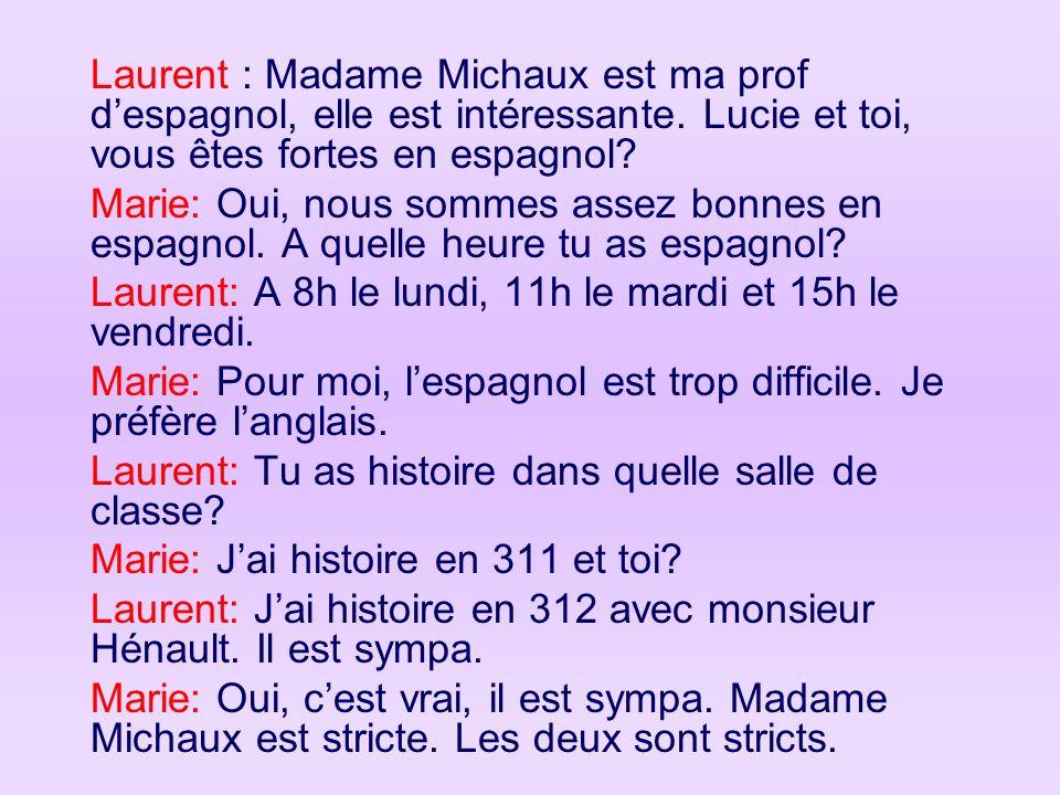 Laurent : Madame Michaux est ma prof d'espagnol, elle est intéressante