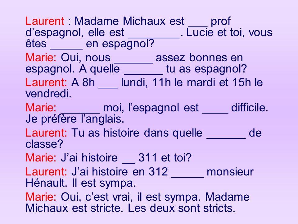 Laurent : Madame Michaux est ___ prof d'espagnol, elle est ________