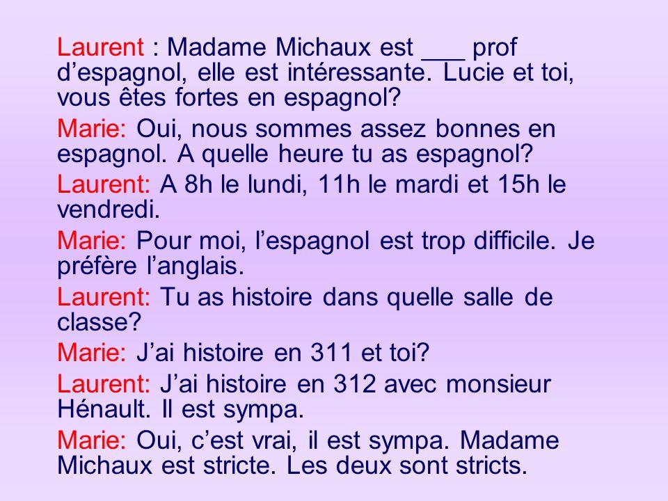 Laurent : Madame Michaux est ___ prof d'espagnol, elle est intéressante. Lucie et toi, vous êtes fortes en espagnol