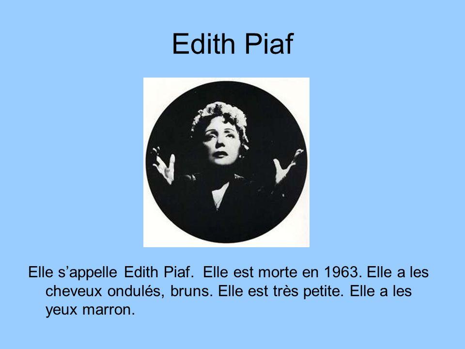 Edith Piaf Elle s'appelle Edith Piaf. Elle est morte en 1963.