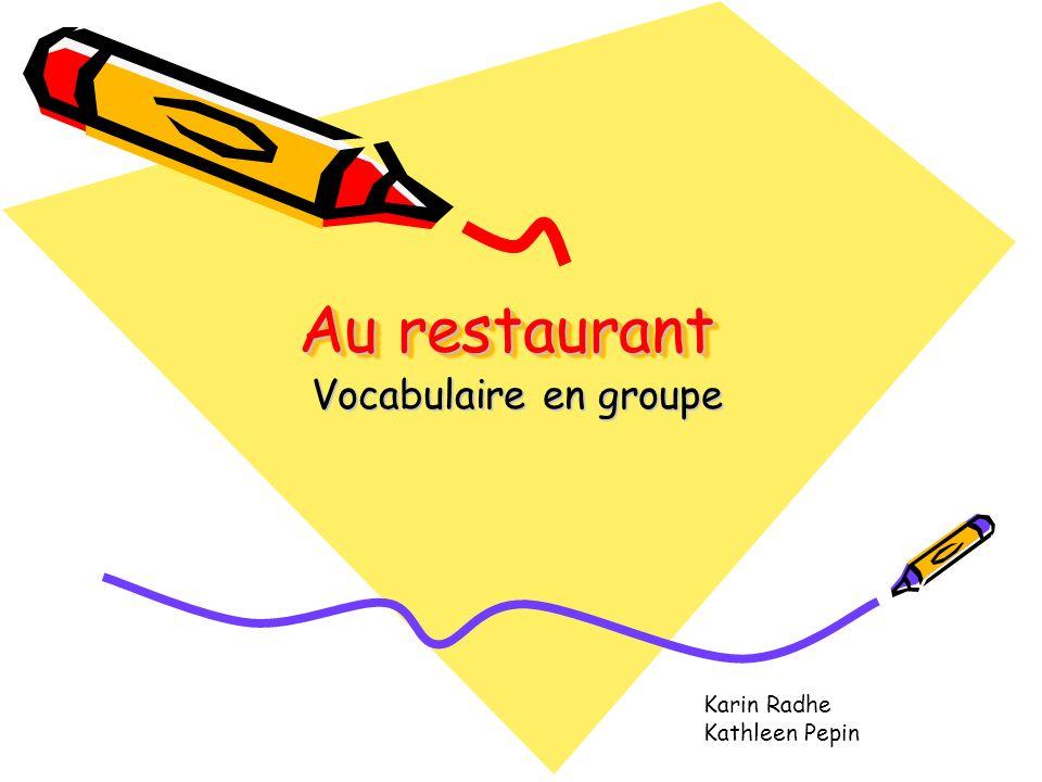Au restaurant Vocabulaire en groupe Karin Radhe Kathleen Pepin