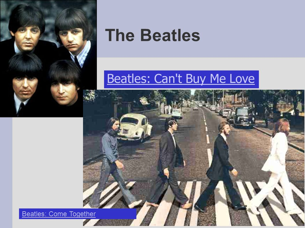 The Beatles Beatles: Can t Buy Me Love Beatles: Come Together
