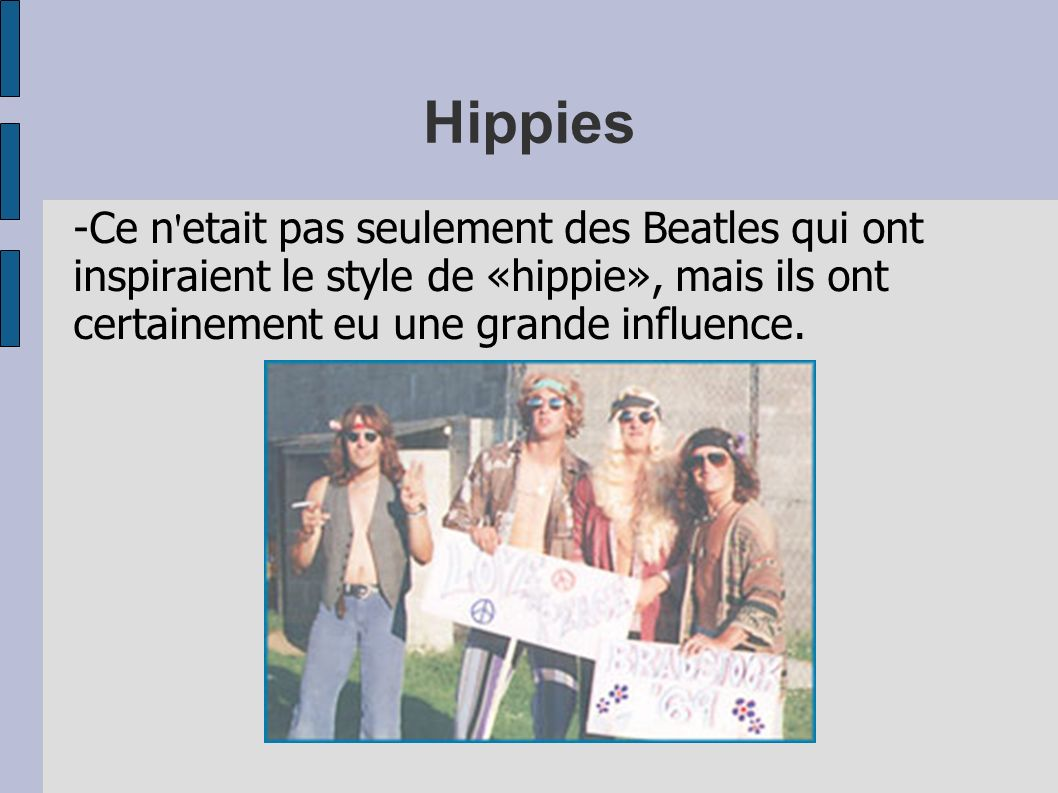 Hippies-Ce n etait pas seulement des Beatles qui ont inspiraient le style de «hippie», mais ils ont certainement eu une grande influence.
