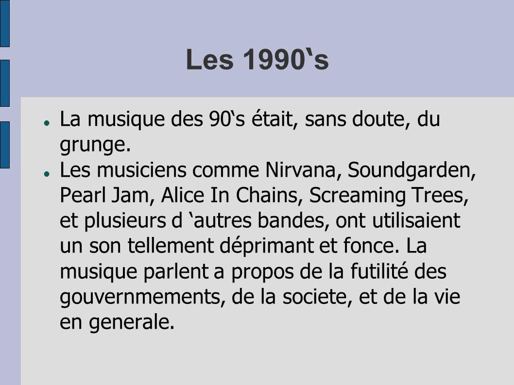 Les 1990's La musique des 90's était, sans doute, du grunge.