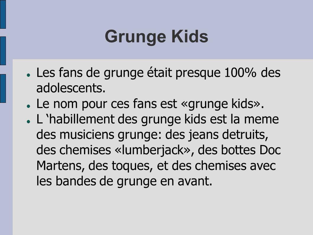 Grunge Kids Les fans de grunge était presque 100% des adolescents.