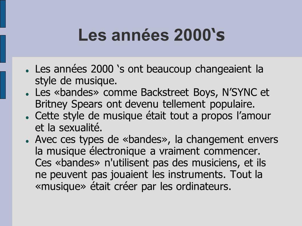 Les années 2000'sLes années 2000 's ont beaucoup changeaient la style de musique.