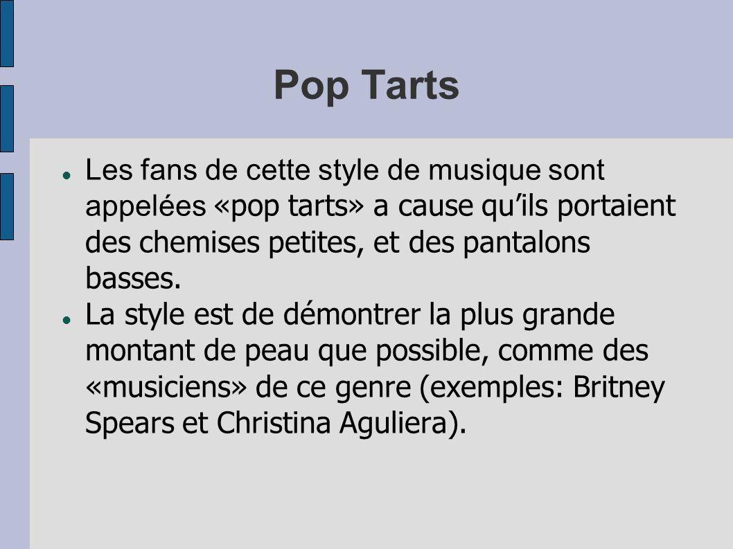 Pop TartsLes fans de cette style de musique sont appelées «pop tarts» a cause qu'ils portaient des chemises petites, et des pantalons basses.