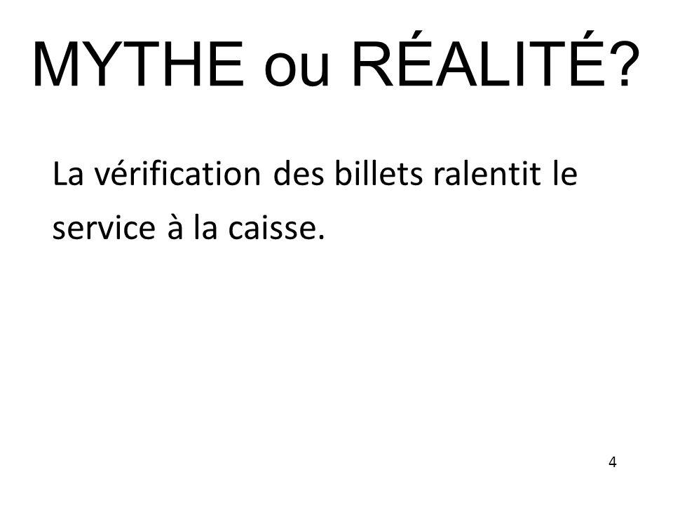 MYTHE ou RÉALITÉ La vérification des billets ralentit le