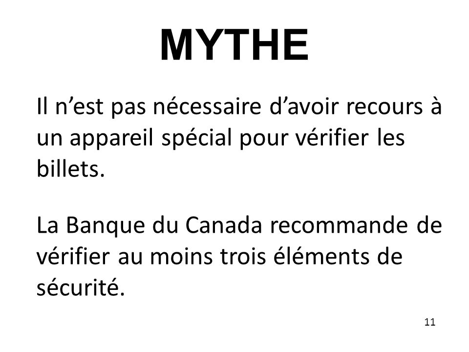 MYTHE Il n'est pas nécessaire d'avoir recours à un appareil spécial pour vérifier les billets.