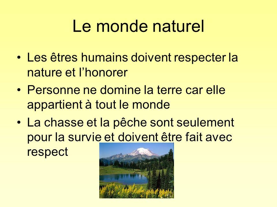 Le monde naturel Les êtres humains doivent respecter la nature et l'honorer. Personne ne domine la terre car elle appartient à tout le monde.