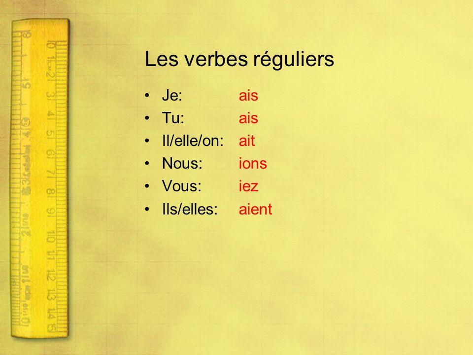 Les verbes réguliers Je: ais Tu: ais Il/elle/on: ait Nous: ions