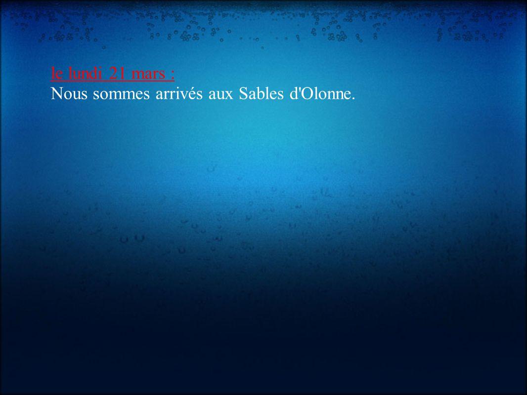 le lundi 21 mars : Nous sommes arrivés aux Sables d Olonne.