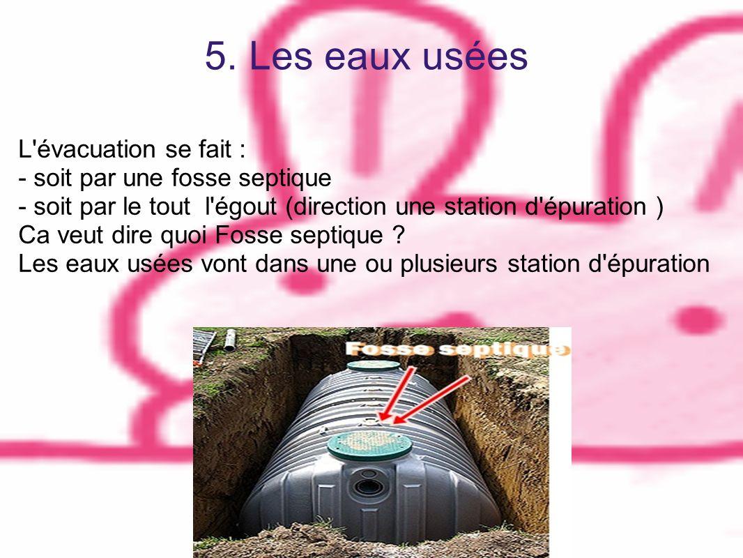 5. Les eaux usées L évacuation se fait : - soit par une fosse septique
