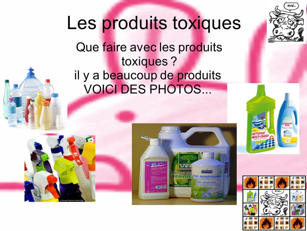 Les produits toxiques Que faire avec les produits toxiques