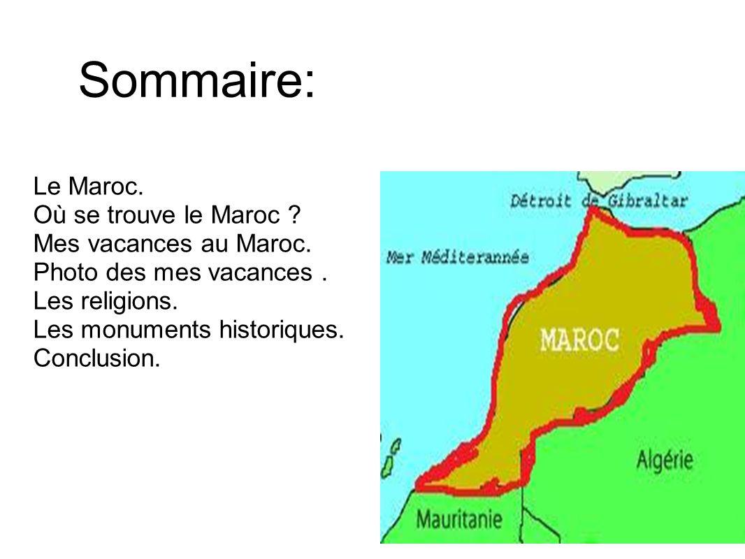 Sommaire: Le Maroc. Où se trouve le Maroc Mes vacances au Maroc.