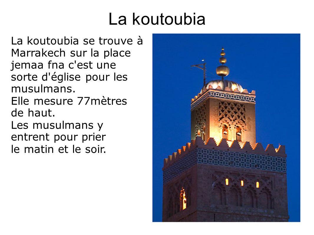 La koutoubia La koutoubia se trouve à Marrakech sur la place jemaa fna c est une sorte d église pour les musulmans.
