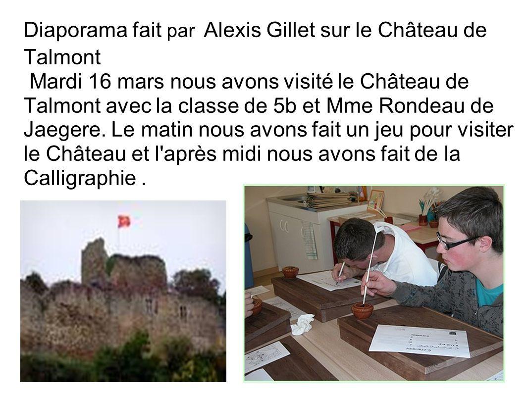 Diaporama fait par Alexis Gillet sur le Château de Talmont Mardi 16 mars nous avons visité le Château de Talmont avec la classe de 5b et Mme Rondeau de Jaegere.