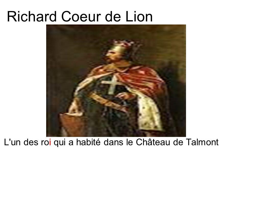 Richard Coeur de Lion L un des roi qui a habité dans le Château de Talmont