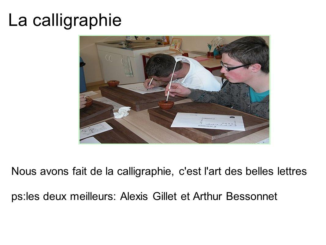 La calligraphie Nous avons fait de la calligraphie, c est l art des belles lettres.