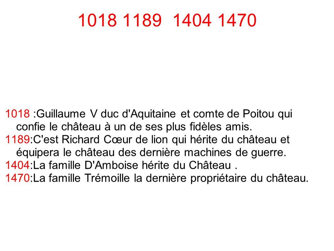 1018 1189 1404 1470 1018 :Guillaume V duc d Aquitaine et comte de Poitou qui confie le château à un de ses plus fidèles amis.