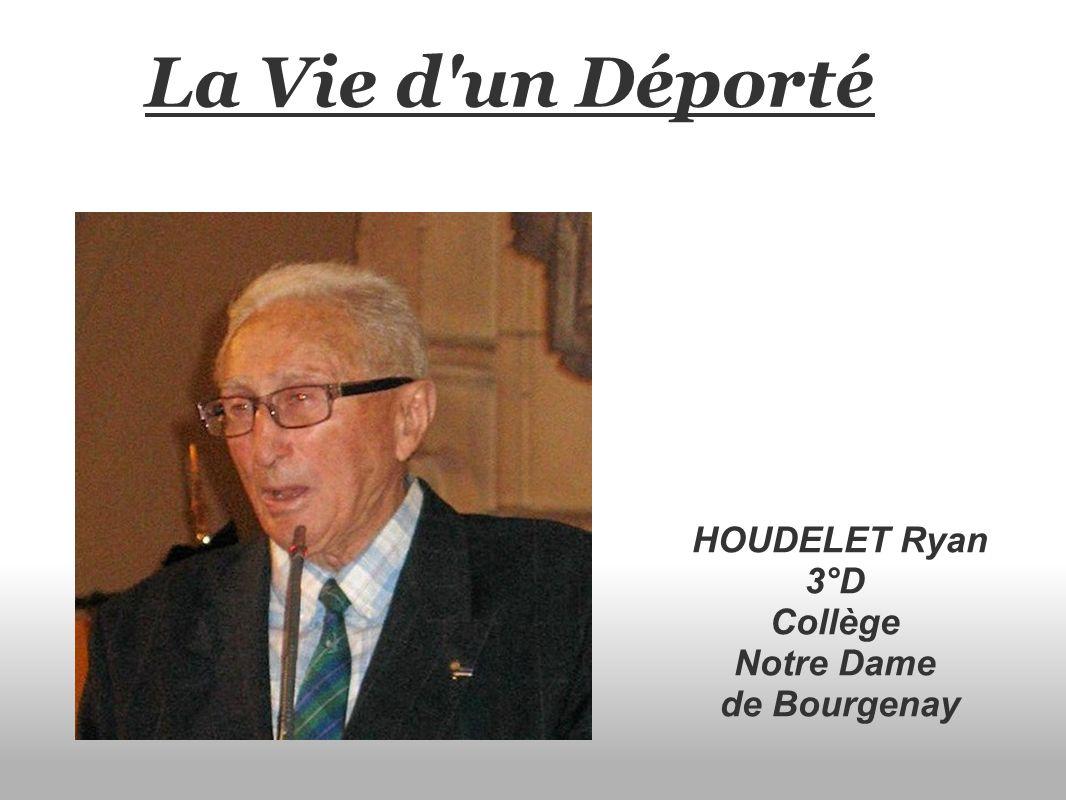 La Vie d un Déporté HOUDELET Ryan 3°D Collège Notre Dame de Bourgenay