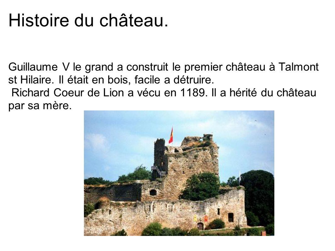 Histoire du château. Guillaume V le grand a construit le premier château à Talmont st Hilaire. Il était en bois, facile a détruire.