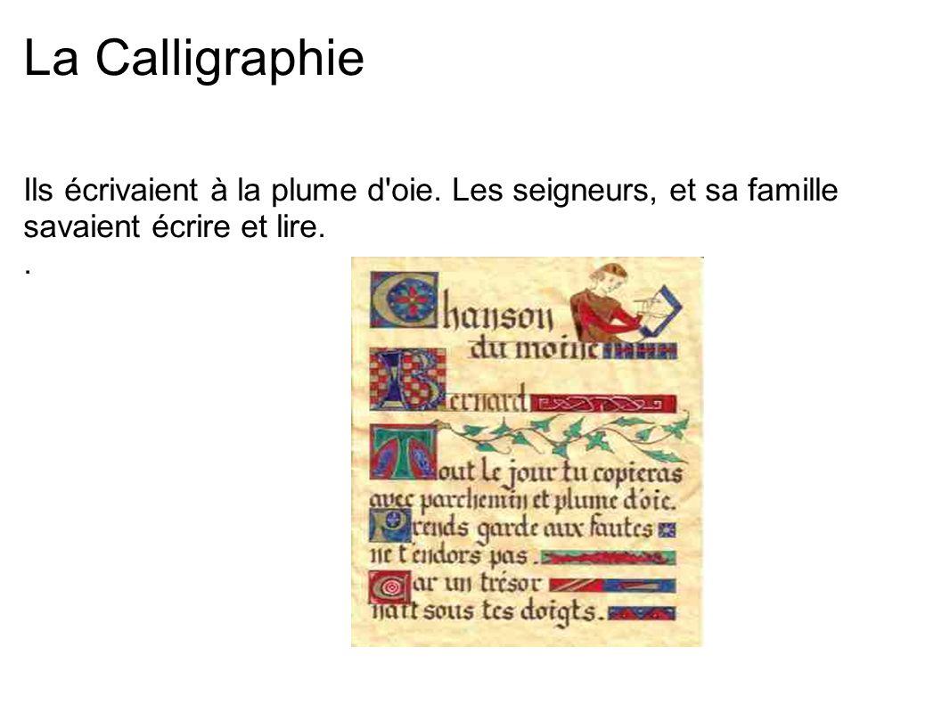 La CalligraphieIls écrivaient à la plume d oie. Les seigneurs, et sa famille savaient écrire et lire.