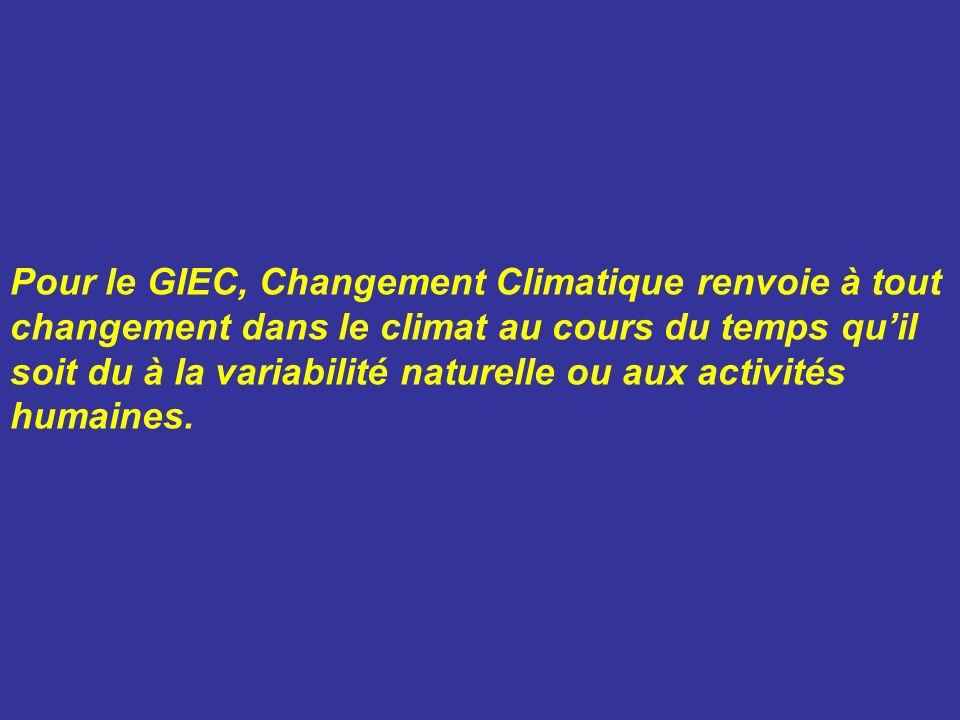 Pour le GIEC, Changement Climatique renvoie à tout changement dans le climat au cours du temps qu'il soit du à la variabilité naturelle ou aux activités humaines.