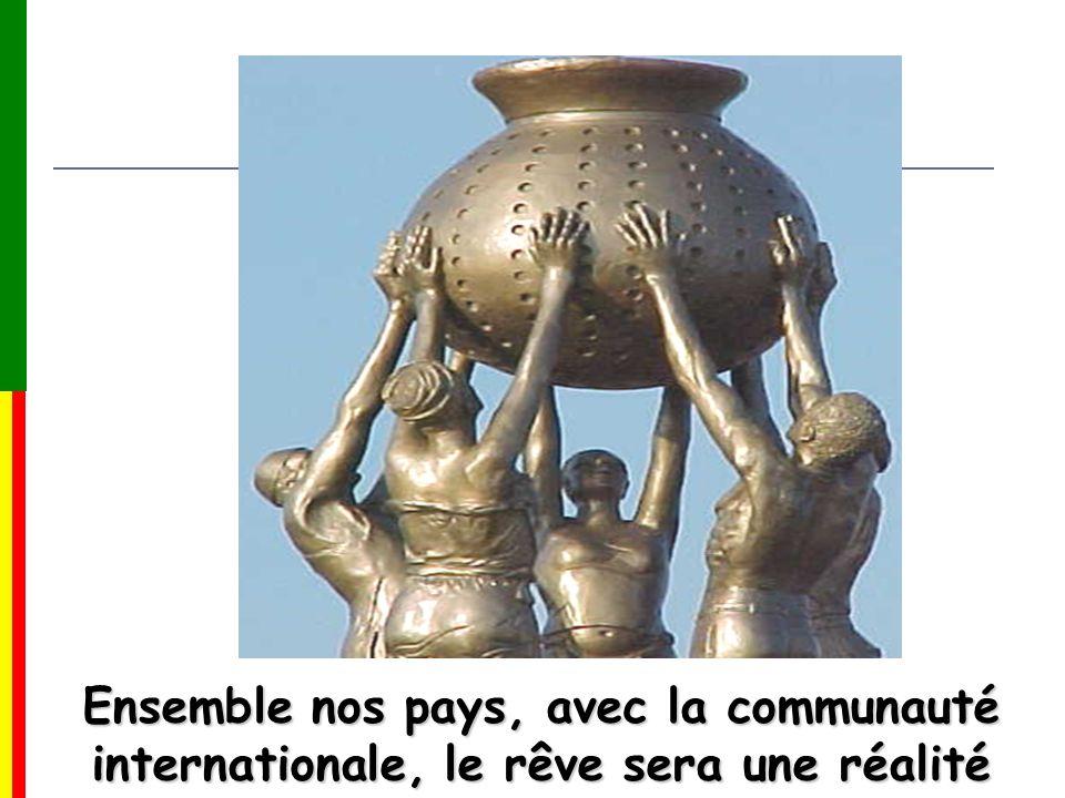 Ensemble nos pays, avec la communauté internationale, le rêve sera une réalité