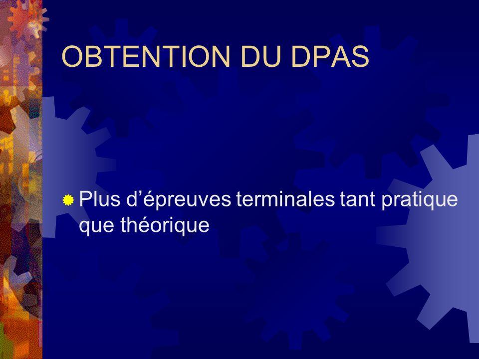 OBTENTION DU DPAS Plus d'épreuves terminales tant pratique que théorique