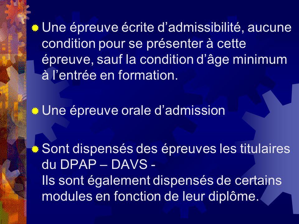 Une épreuve écrite d'admissibilité, aucune condition pour se présenter à cette épreuve, sauf la condition d'âge minimum à l'entrée en formation.