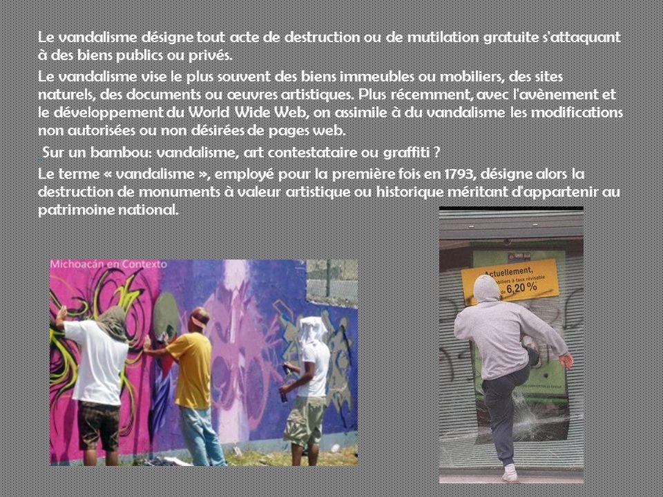 Le vandalisme désigne tout acte de destruction ou de mutilation gratuite s attaquant à des biens publics ou privés.