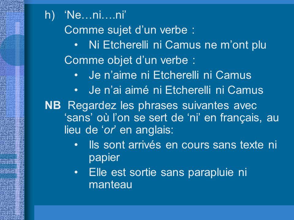 'Ne…ni….ni' Comme sujet d'un verbe : Ni Etcherelli ni Camus ne m'ont plu. Comme objet d'un verbe :