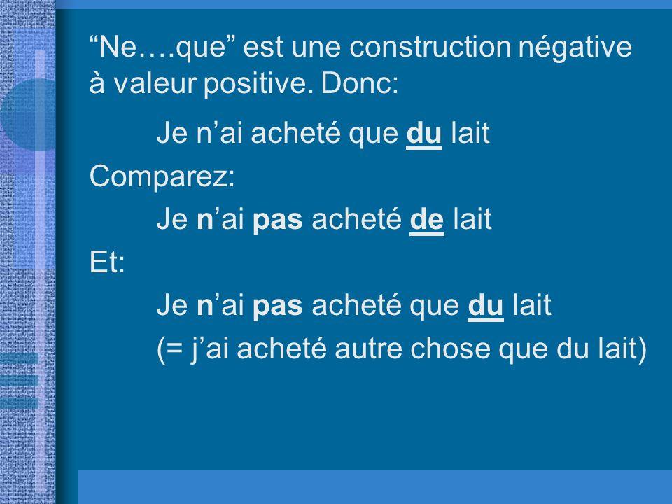 Ne….que est une construction négative à valeur positive. Donc: