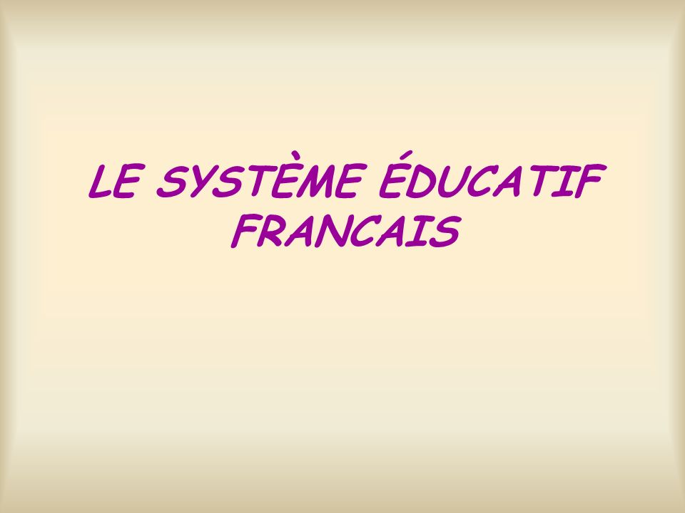 LE SYSTÈME ÉDUCATIF FRANCAIS