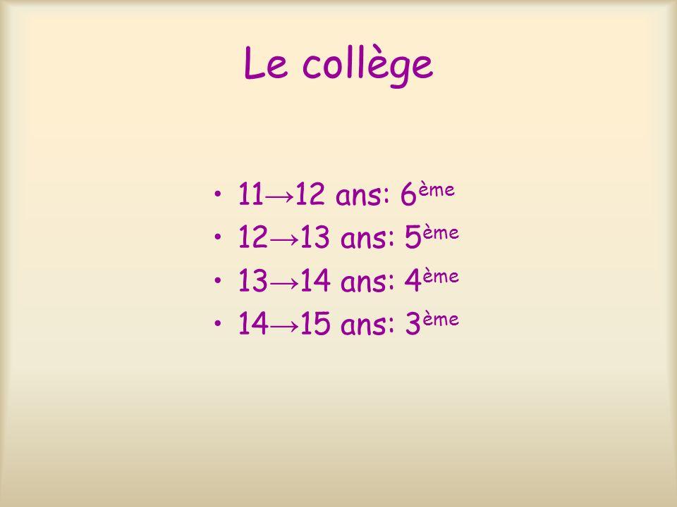 Le collège 11→12 ans: 6ème 12→13 ans: 5ème 13→14 ans: 4ème