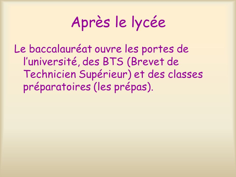 Après le lycée Le baccalauréat ouvre les portes de l'université, des BTS (Brevet de Technicien Supérieur) et des classes préparatoires (les prépas).