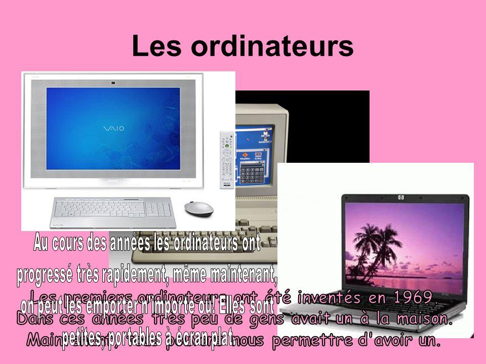 Les ordinateurs Les premiers ordinateurs ont été inventés en 1969.
