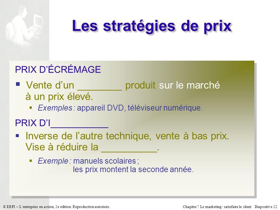 Les stratégies de prix PRIX D'ÉCRÉMAGE. Vente d'un ________ produit sur le marché à un prix élevé.