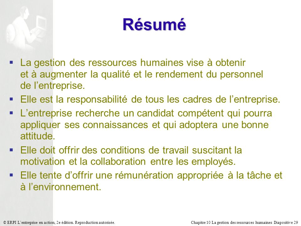 Résumé La gestion des ressources humaines vise à obtenir et à augmenter la qualité et le rendement du personnel de l'entreprise.