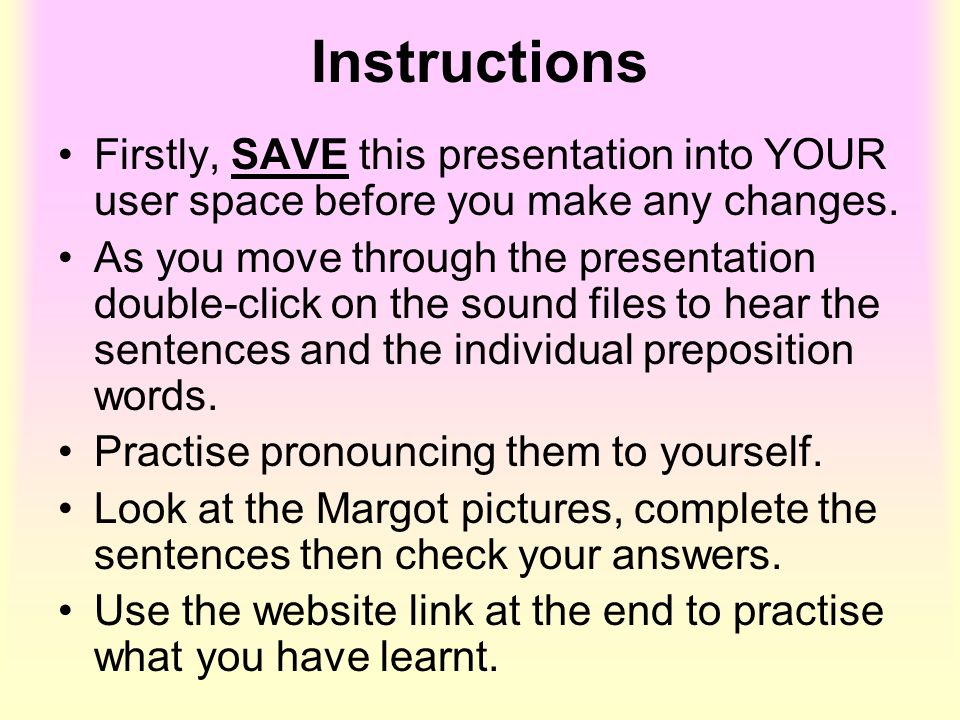 InstructionsFirstly, SAVE this presentation into YOUR user space before you make any changes.