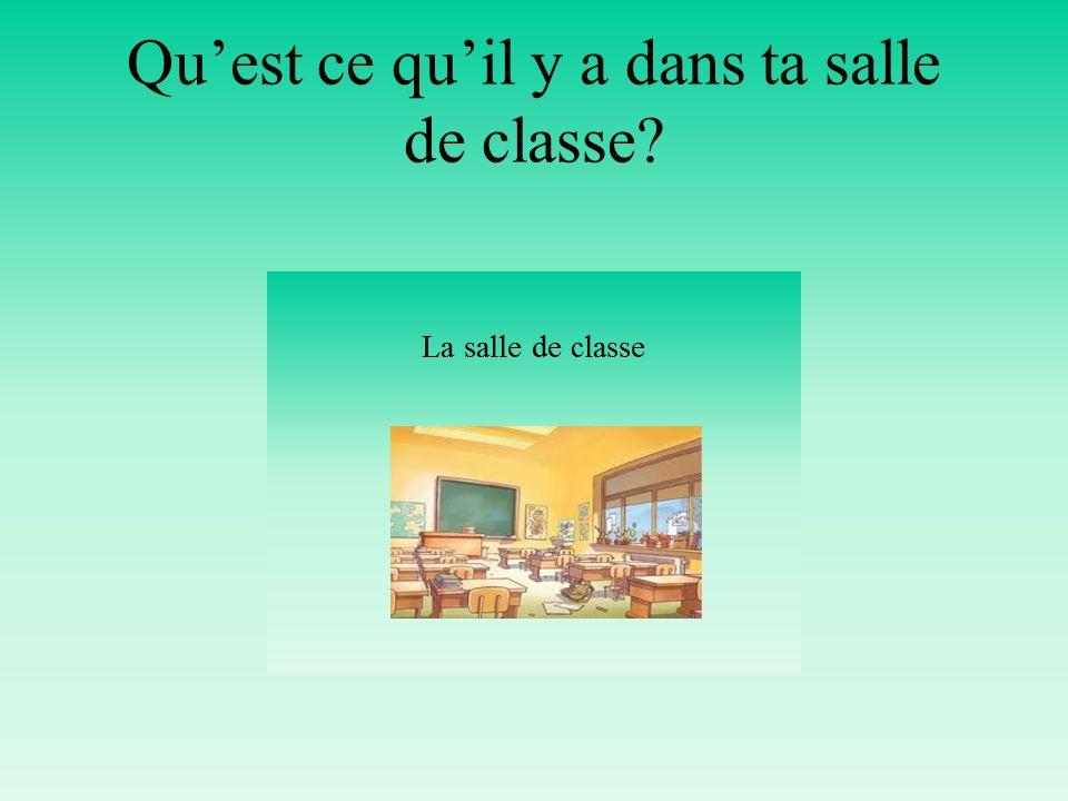 Qu'est ce qu'il y a dans ta salle de classe