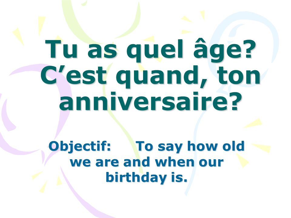 Tu as quel âge C'est quand, ton anniversaire