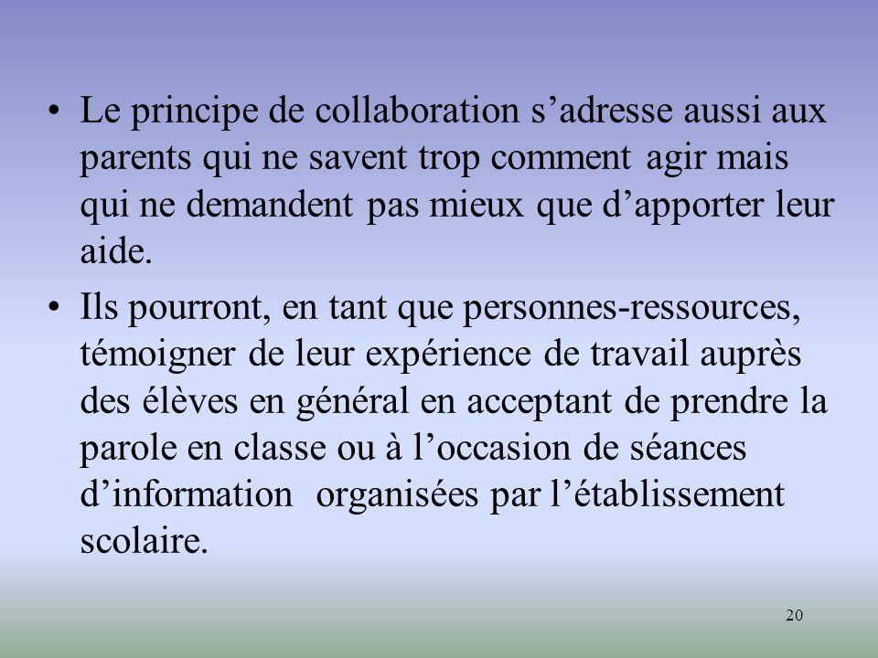 Le principe de collaboration s'adresse aussi aux parents qui ne savent trop comment agir mais qui ne demandent pas mieux que d'apporter leur aide.